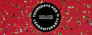 Thursdays for Lehramtsparty @ F-Haus | Jena | Thüringen | Deutschland